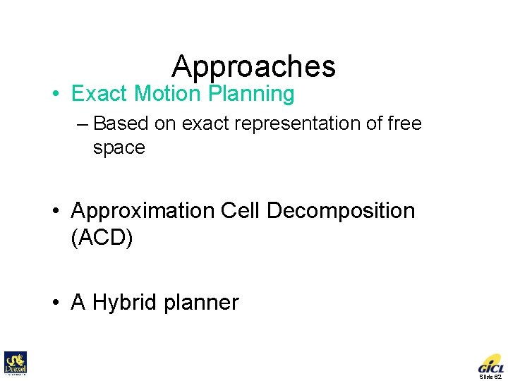 Approaches • Exact Motion Planning – Based on exact representation of free space •