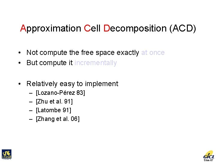 Approximation Cell Decomposition (ACD) • Not compute the free space exactly at once •