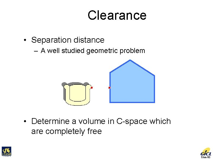 Clearance • Separation distance – A well studied geometric problem d • Determine a