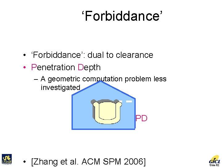 'Forbiddance' • 'Forbiddance': dual to clearance • Penetration Depth – A geometric computation problem