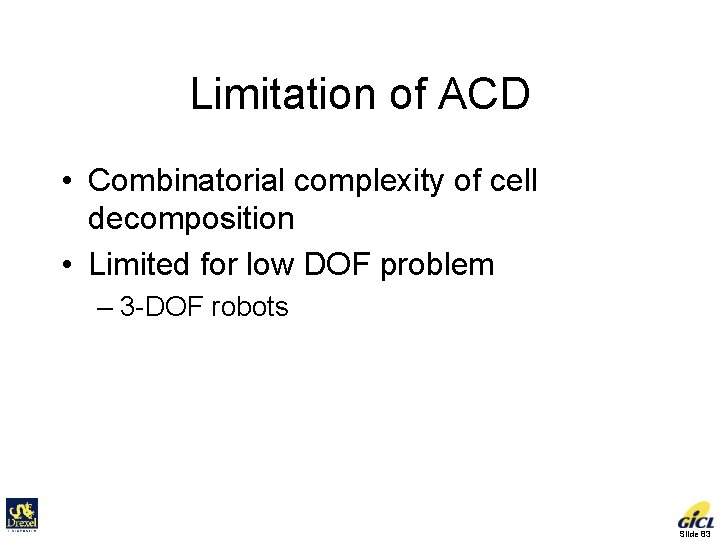 Limitation of ACD • Combinatorial complexity of cell decomposition • Limited for low DOF
