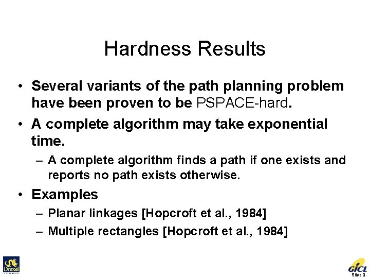 Hardness Results • Several variants of the path planning problem have been proven to