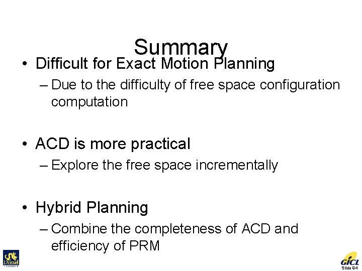 Summary • Difficult for Exact Motion Planning – Due to the difficulty of free