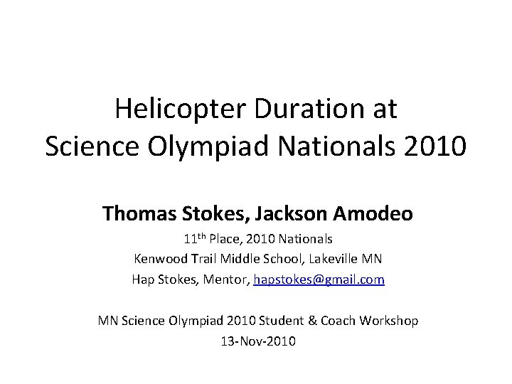 Helicopter Duration at Science Olympiad Nationals 2010 Thomas Stokes, Jackson Amodeo 11 th Place,