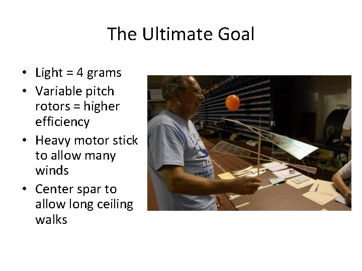 The Ultimate Goal • Light = 4 grams • Variable pitch rotors = higher
