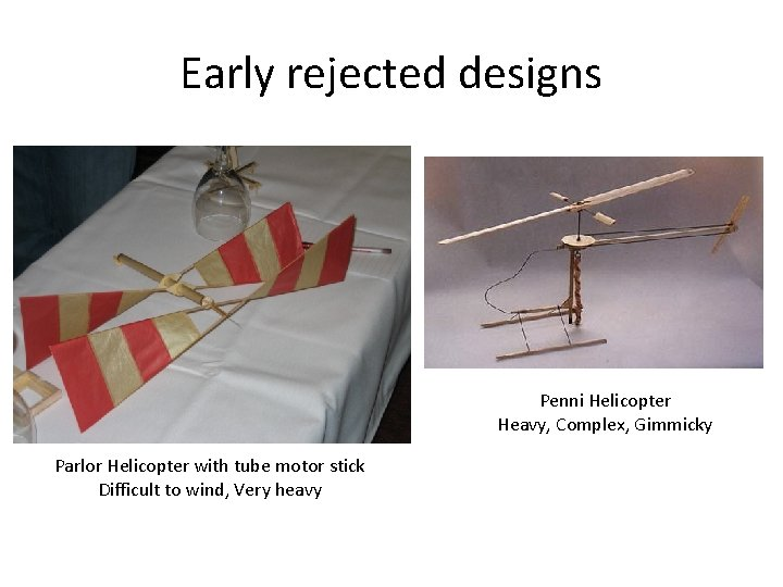 Early rejected designs Penni Helicopter Heavy, Complex, Gimmicky Parlor Helicopter with tube motor stick