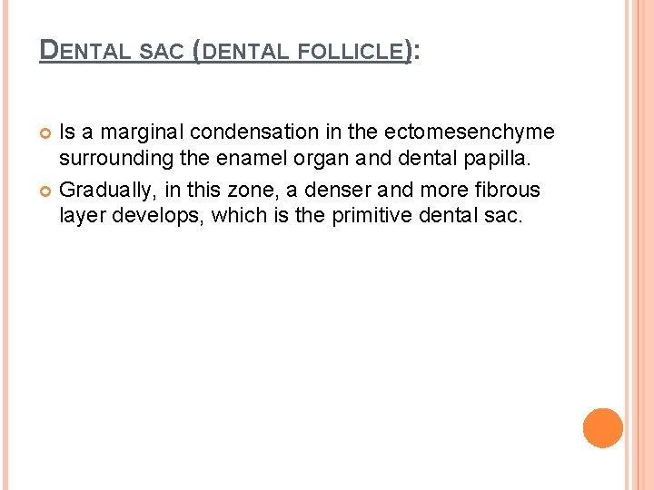 DENTAL SAC (DENTAL FOLLICLE): Is a marginal condensation in the ectomesenchyme surrounding the enamel