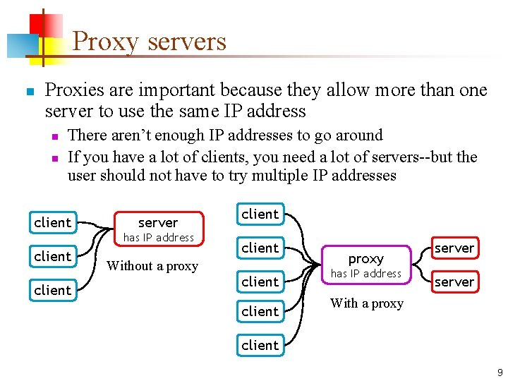 Proxy servers n Proxies are important because they allow more than one server to