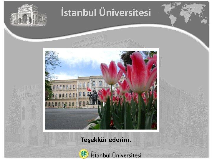 İstanbul Üniversitesi Teşekkür ederim.