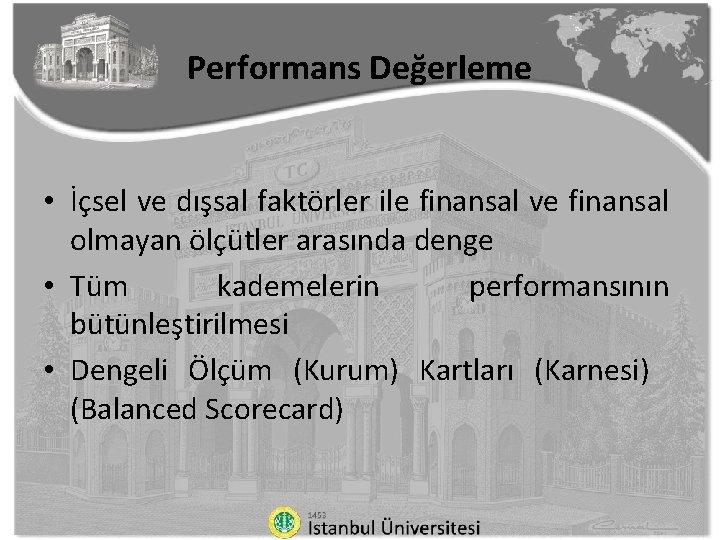 Performans Değerleme • İçsel ve dışsal faktörler ile finansal ve finansal olmayan ölçütler arasında