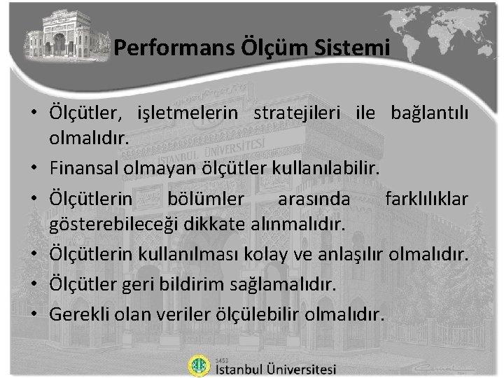 Performans Ölçüm Sistemi • Ölçütler, işletmelerin stratejileri ile bağlantılı olmalıdır. • Finansal olmayan ölçütler