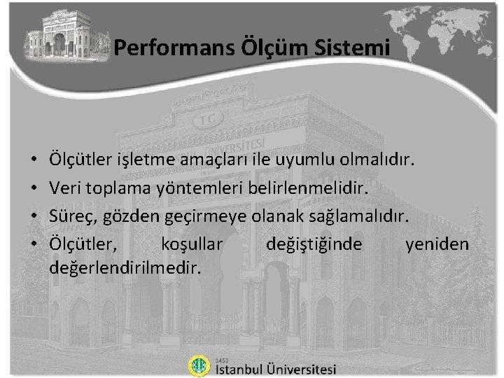 Performans Ölçüm Sistemi • • Ölçütler işletme amaçları ile uyumlu olmalıdır. Veri toplama yöntemleri