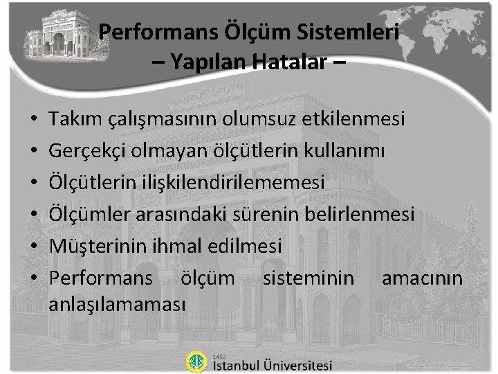 Performans Ölçüm Sistemleri – Yapılan Hatalar – • • • Takım çalışmasının olumsuz etkilenmesi