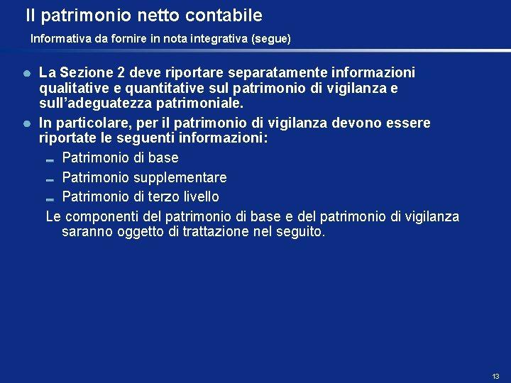 Il patrimonio netto contabile Informativa da fornire in nota integrativa (segue) La Sezione 2