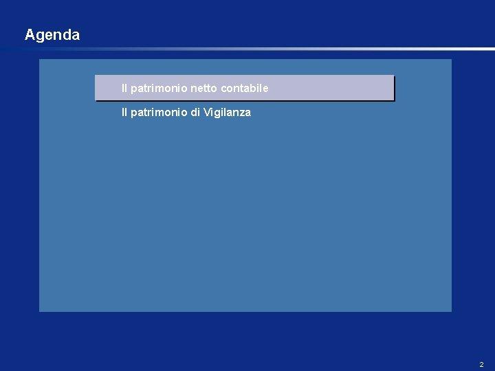 Agenda Il patrimonio netto contabile Il patrimonio di Vigilanza 2