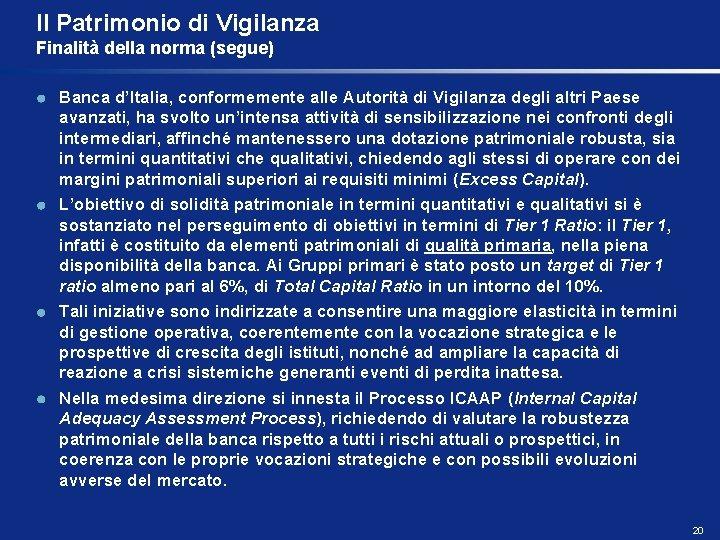 Il Patrimonio di Vigilanza Finalità della norma (segue) Banca d'Italia, conformemente alle Autorità di