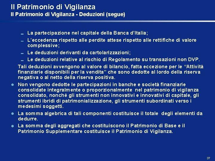 Il Patrimonio di Vigilanza - Deduzioni (segue) La partecipazione nel capitale della Banca d'Italia;
