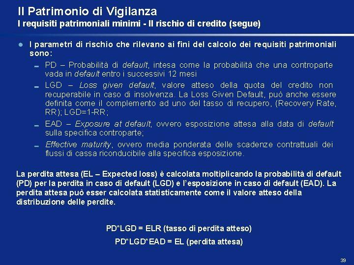 Il Patrimonio di Vigilanza I requisiti patrimoniali minimi - Il rischio di credito (segue)