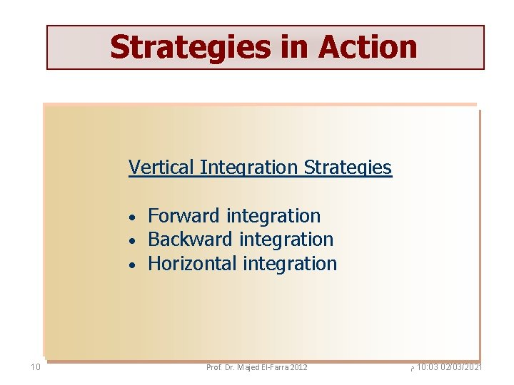 Strategies in Action Vertical Integration Strategies • • • 10 Forward integration Backward integration