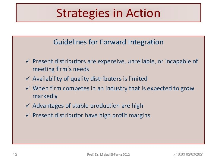 Strategies in Action Guidelines for Forward Integration ü ü ü 12 Present distributors are