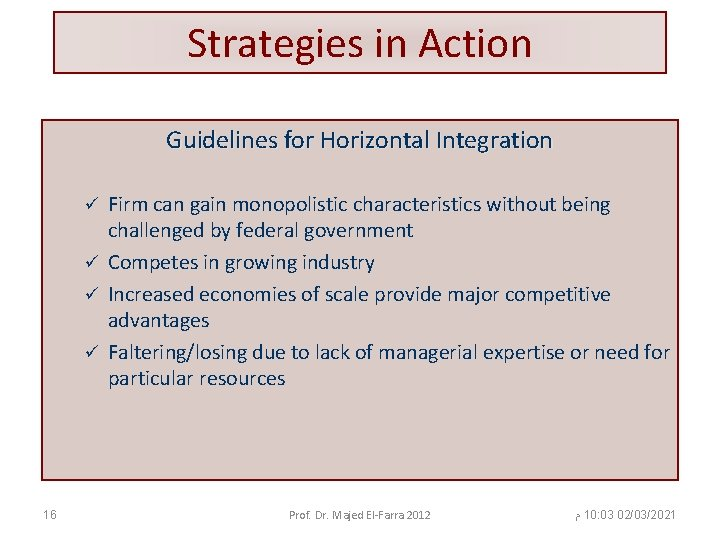 Strategies in Action Guidelines for Horizontal Integration Firm can gain monopolistic characteristics without being