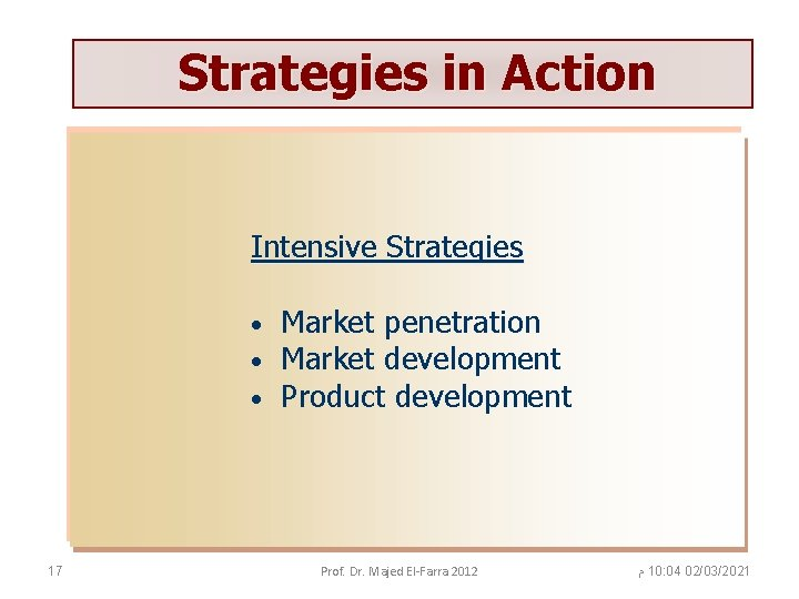 Strategies in Action Intensive Strategies • • • 17 Market penetration Market development Product