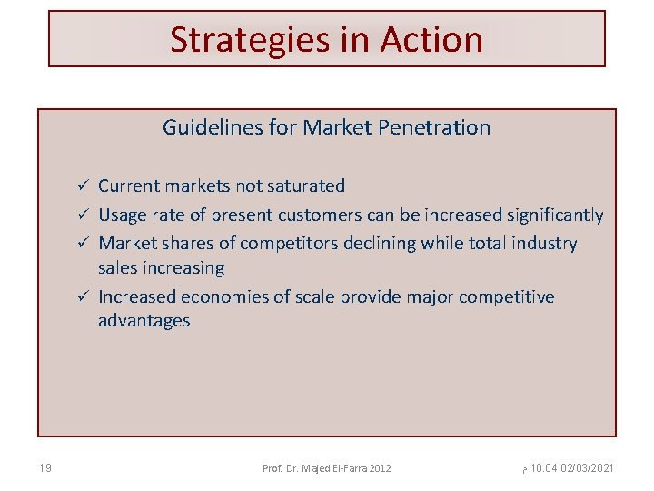 Strategies in Action Guidelines for Market Penetration Current markets not saturated ü Usage rate