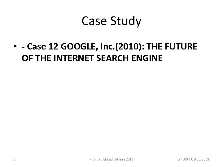 Case Study • - Case 12 GOOGLE, Inc. (2010): THE FUTURE OF THE INTERNET