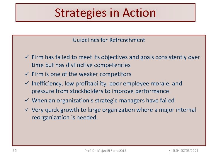 Strategies in Action Guidelines for Retrenchment ü ü ü 35 Firm has failed to