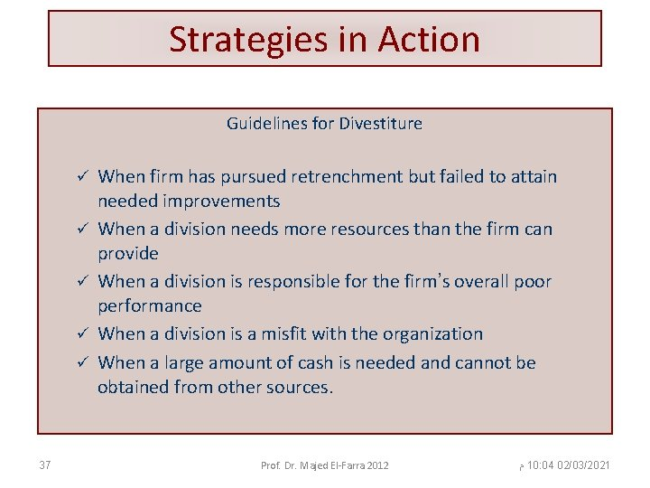 Strategies in Action Guidelines for Divestiture ü ü ü 37 When firm has pursued