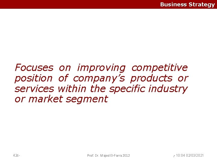 Business Strategy Focuses on improving competitive position of company's products or services within the
