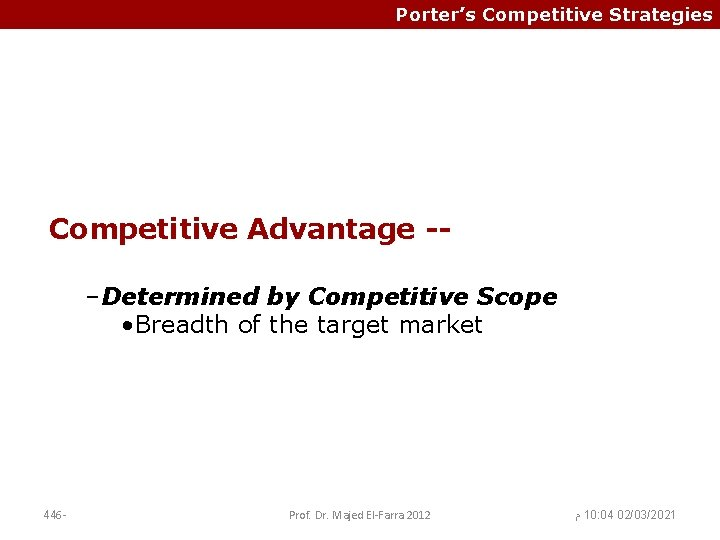 Porter's Competitive Strategies Competitive Advantage -–Determined by Competitive Scope • Breadth of the target