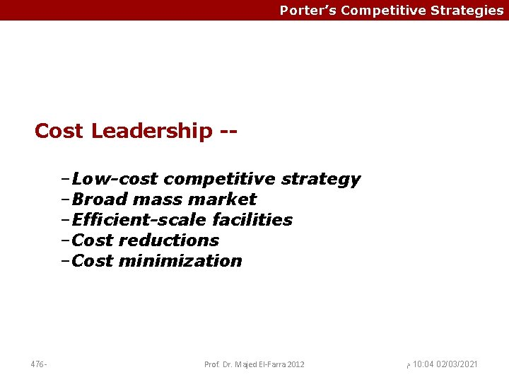 Porter's Competitive Strategies Cost Leadership -–Low-cost competitive strategy –Broad mass market –Efficient-scale facilities –Cost