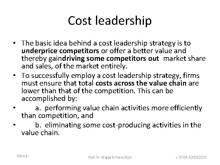 Cost leadership • The basic idea behind a cost leadership strategy is to underprice