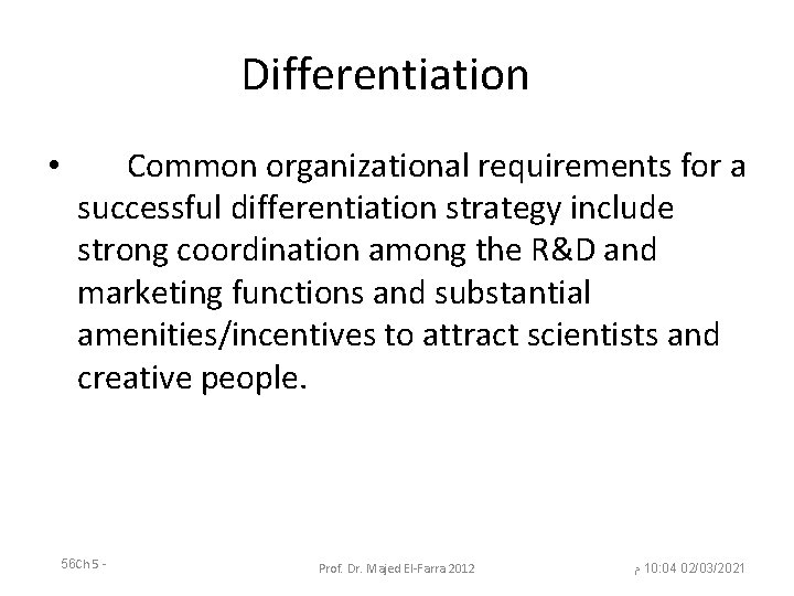 Differentiation • Common organizational requirements for a successful differentiation strategy include strong coordination among