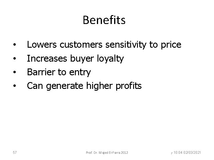 Benefits • • 57 Lowers customers sensitivity to price Increases buyer loyalty Barrier to