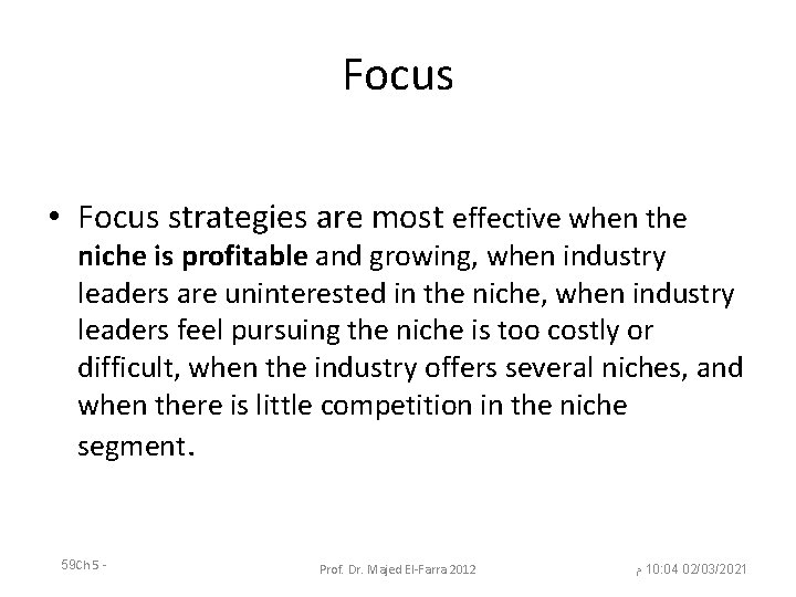 Focus • Focus strategies are most effective when the niche is profitable and growing,