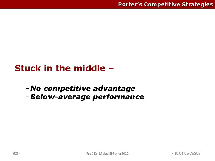 Porter's Competitive Strategies Stuck in the middle – –No competitive advantage –Below-average performance 626