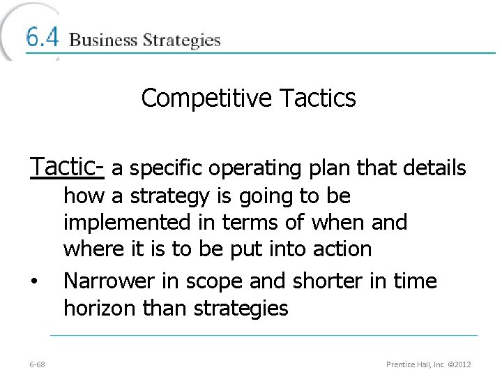 Competitive Tactics Tactic- a specific operating plan that details • 6 -68 how a