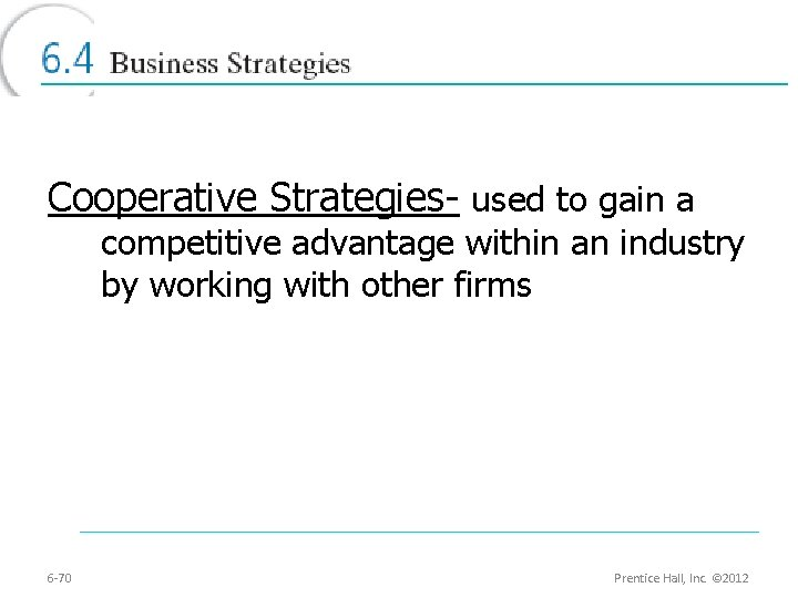 Cooperative Strategies- used to gain a competitive advantage within an industry by working with
