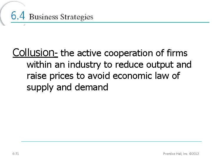 Collusion- the active cooperation of firms within an industry to reduce output and raise