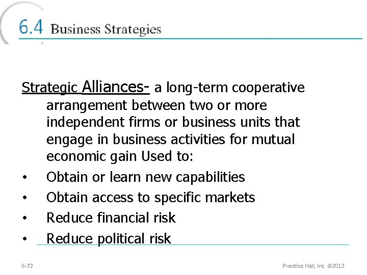 Strategic Alliances- a long-term cooperative arrangement between two or more independent firms or business