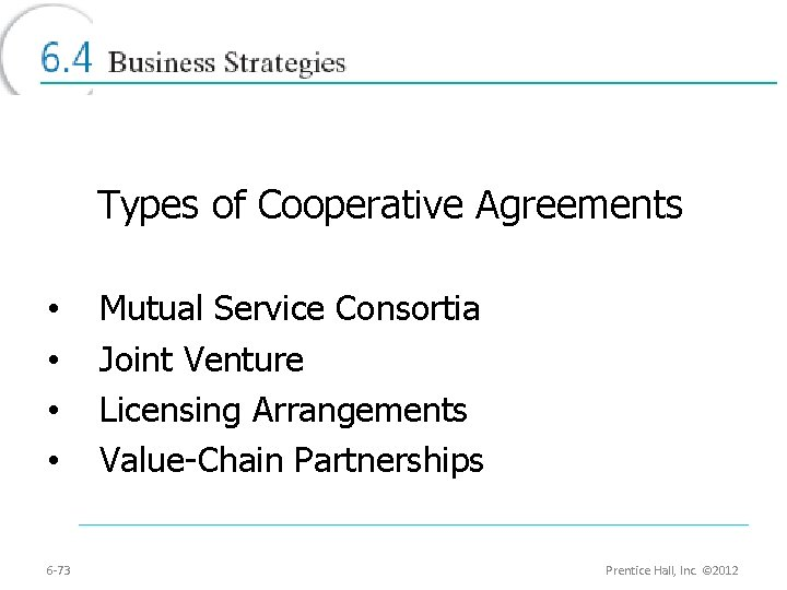 Types of Cooperative Agreements • • 6 -73 Mutual Service Consortia Joint Venture Licensing