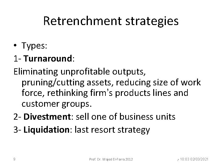 Retrenchment strategies • Types: 1 - Turnaround: Eliminating unprofitable outputs, pruning/cutting assets, reducing size