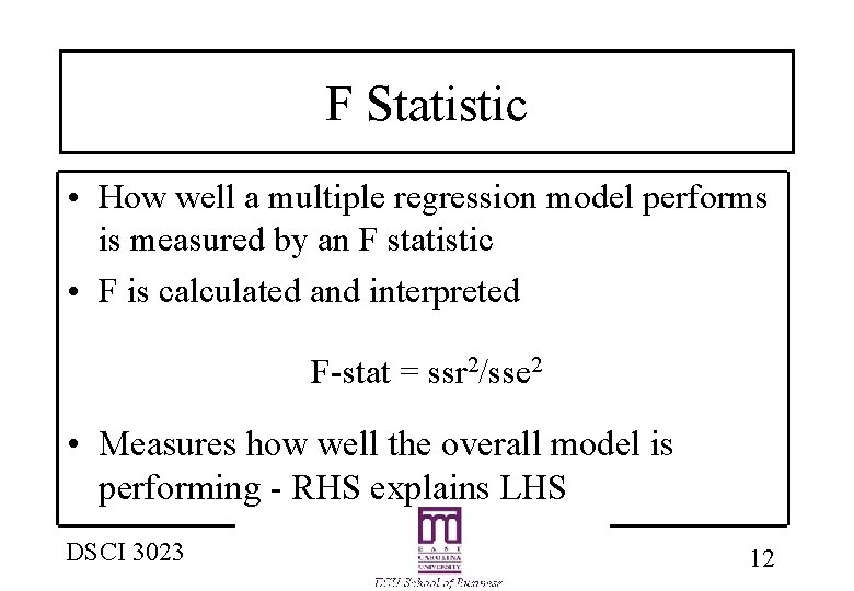 F Statistic • How well a multiple regression model performs is measured by an