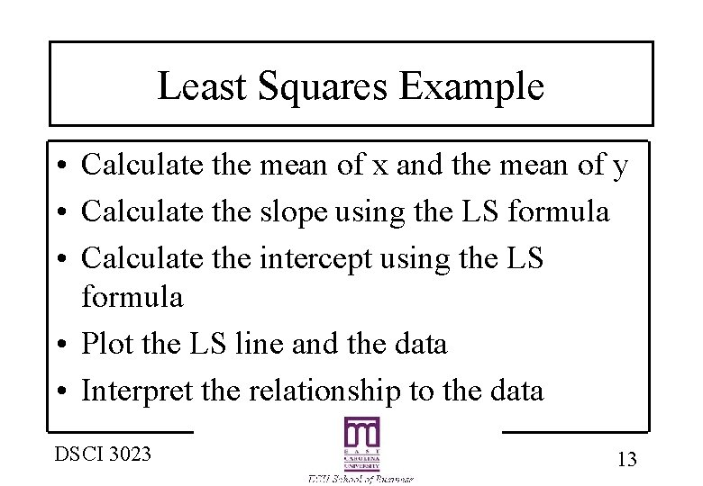 Least Squares Example • Calculate the mean of x and the mean of y