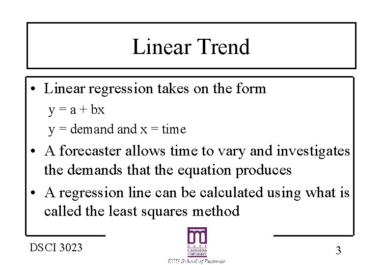 Linear Trend • Linear regression takes on the form y = a + bx