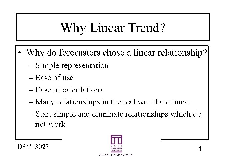 Why Linear Trend? • Why do forecasters chose a linear relationship? – Simple representation