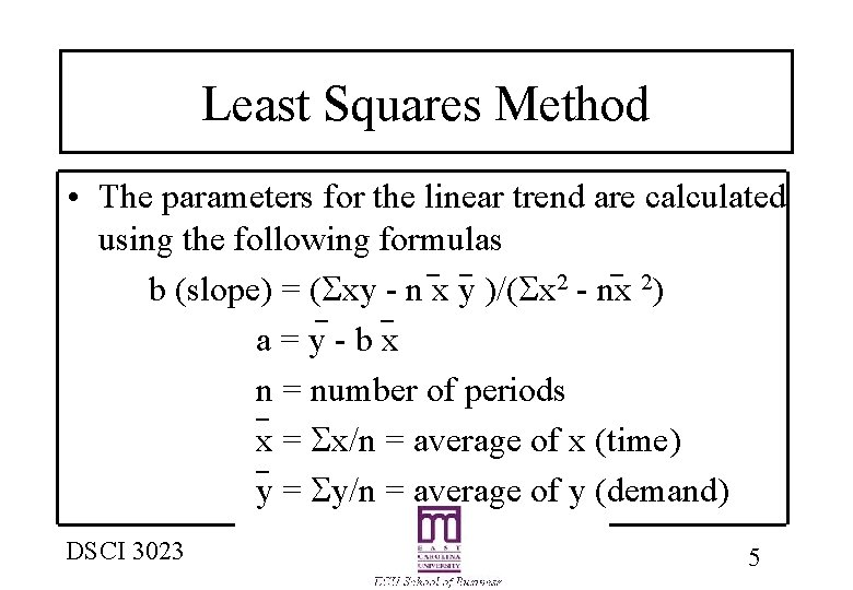 Least Squares Method • The parameters for the linear trend are calculated using the