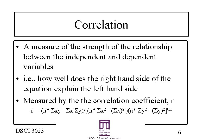 Correlation • A measure of the strength of the relationship between the independent and